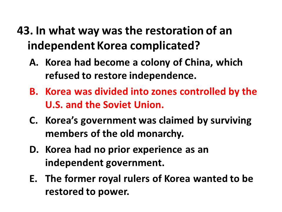 43. In what way was the restoration of an independent Korea complicated