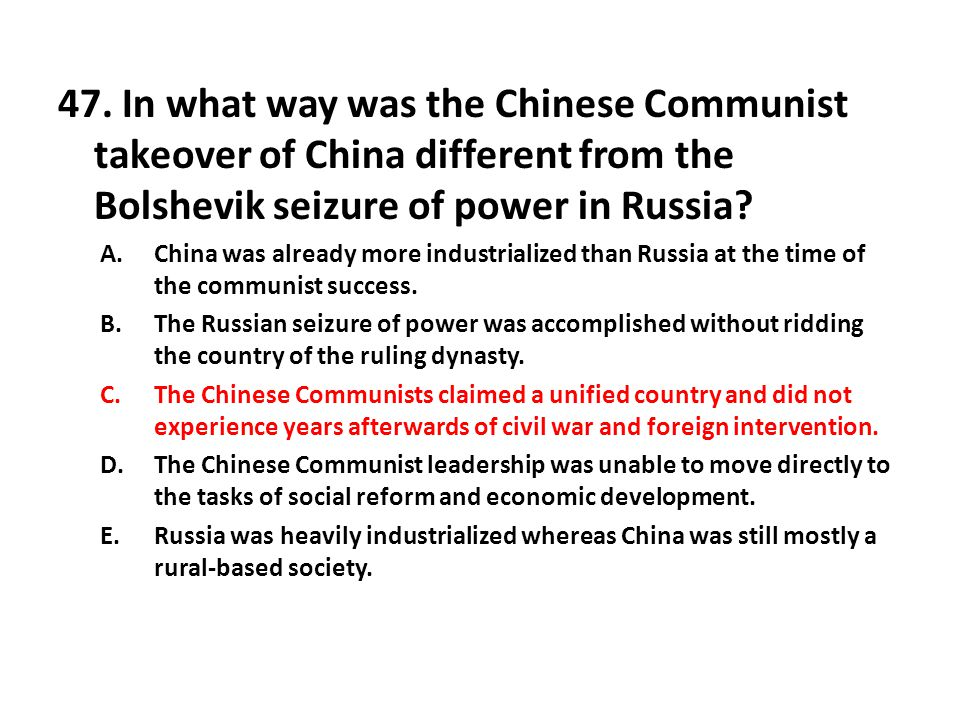 47. In what way was the Chinese Communist takeover of China different from the Bolshevik seizure of power in Russia