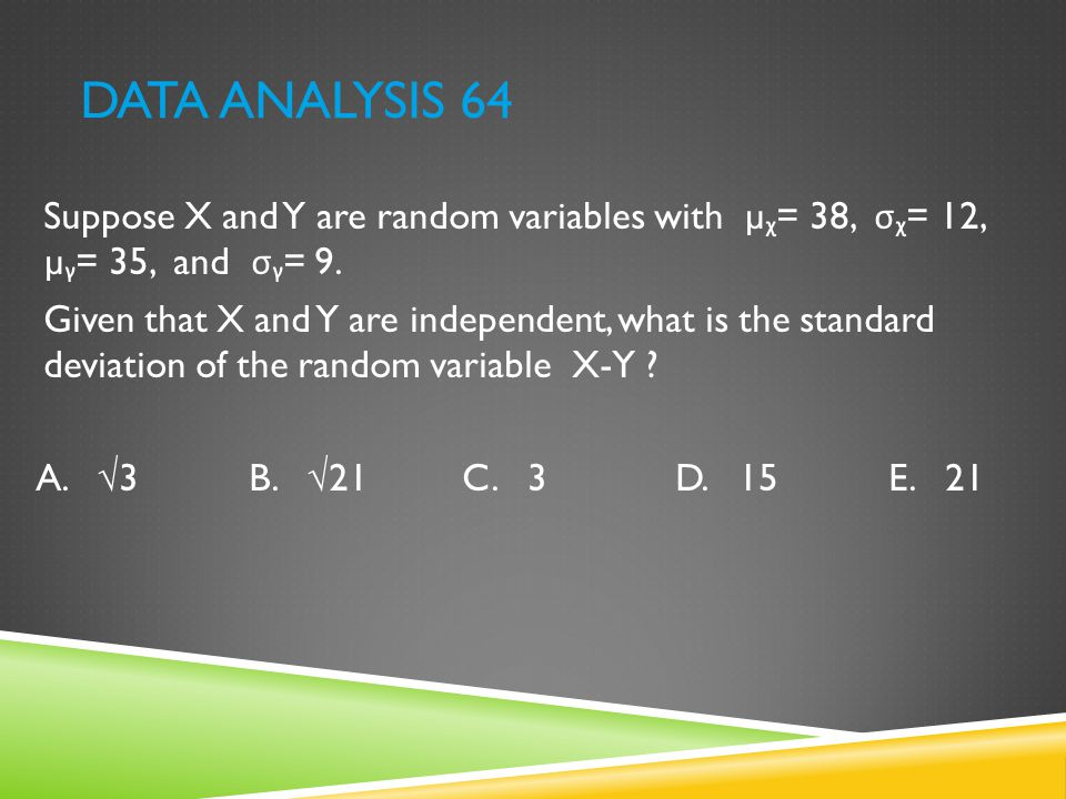 Data Analysis 64 Suppose X and Y are random variables with µᵪ= 38, σᵪ= 12, µᵧ= 35, and σᵧ= 9.