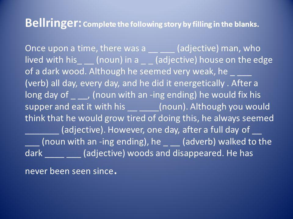 Bellringer: Complete the following story by filling in the blanks