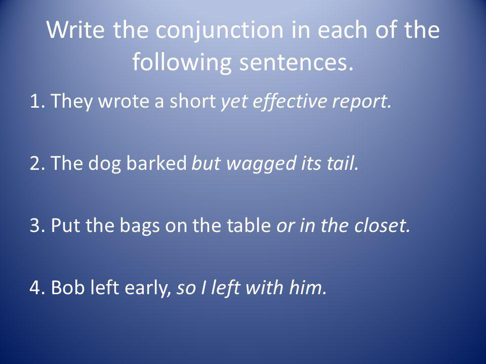 Write the conjunction in each of the following sentences.