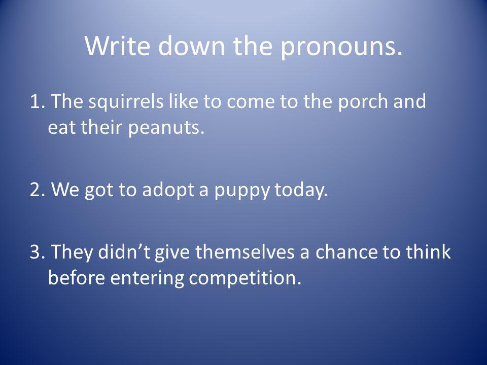 Write down the pronouns.