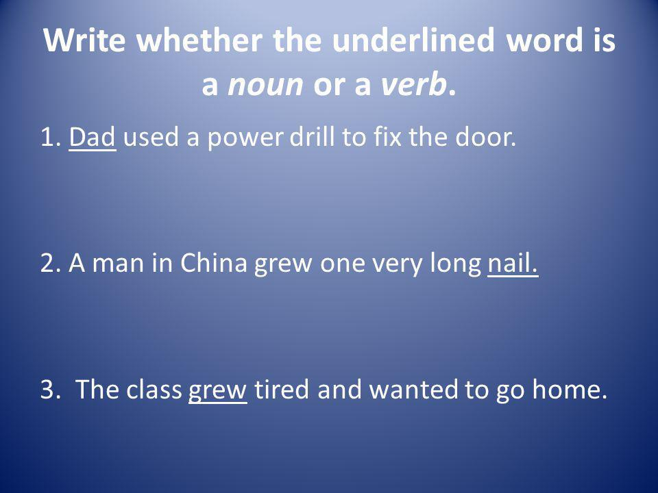 Write whether the underlined word is a noun or a verb.