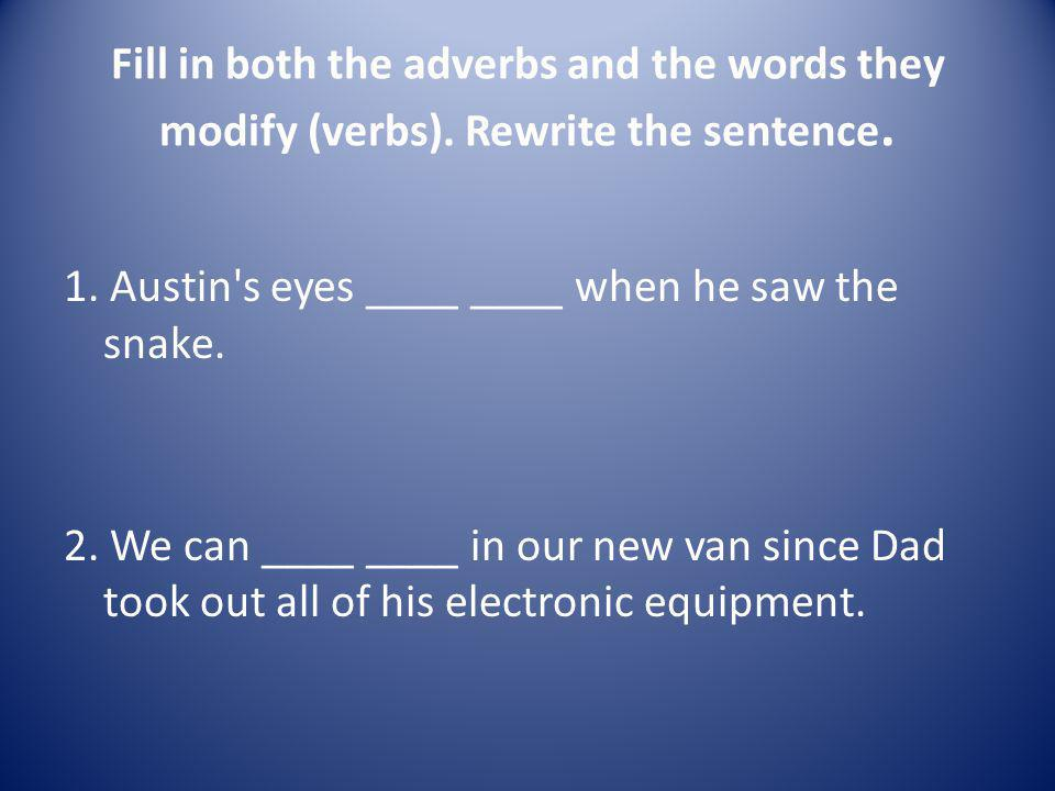 Fill in both the adverbs and the words they modify (verbs)