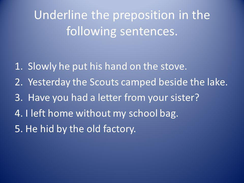 Underline the preposition in the following sentences.