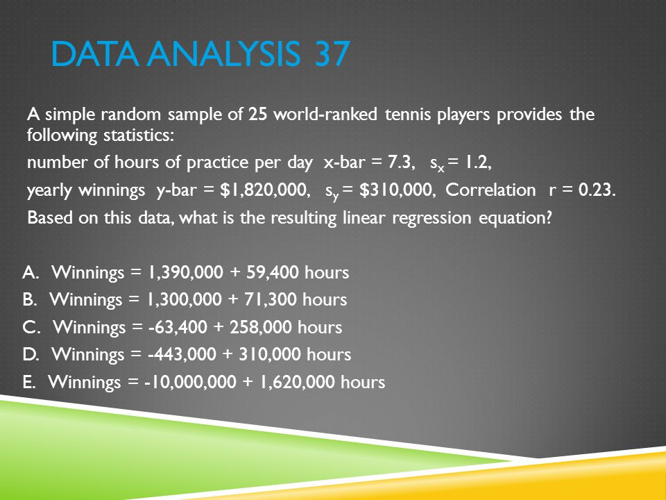 Data Analysis 37 A simple random sample of 25 world-ranked tennis players provides the following statistics: