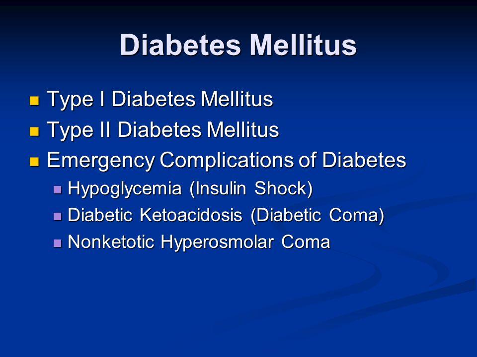 Diabetes Mellitus Type I Diabetes Mellitus Type II Diabetes Mellitus
