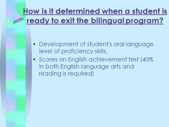 How is it determined when a student is ready to exit the bilingual program