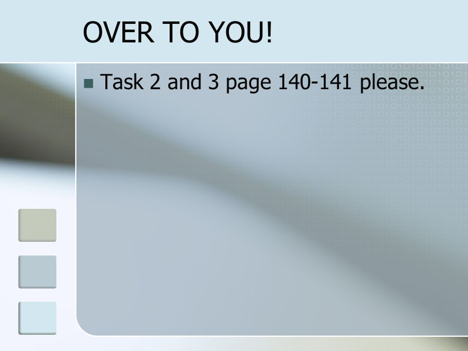OVER TO YOU! Task 2 and 3 page 140-141 please.