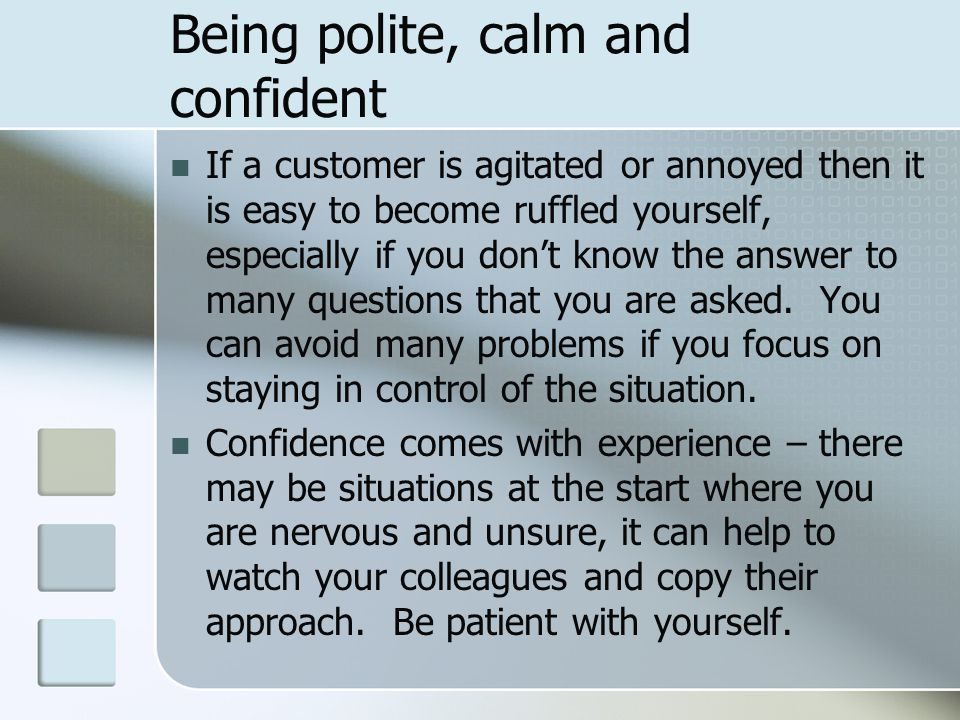 Being polite, calm and confident