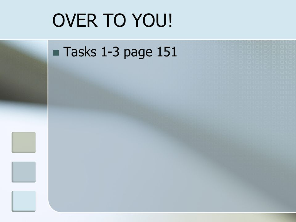 OVER TO YOU! Tasks 1-3 page 151