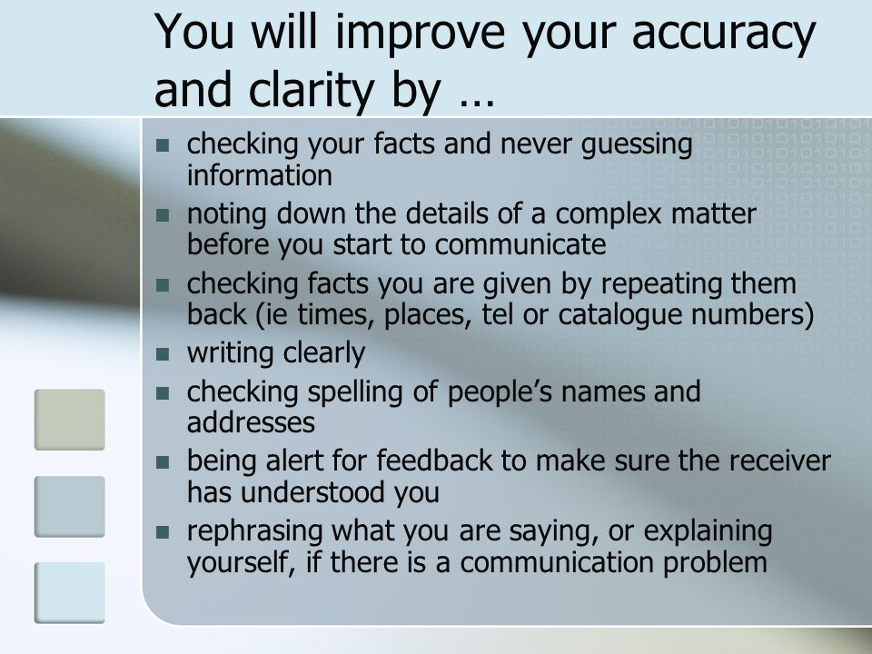 You will improve your accuracy and clarity by …