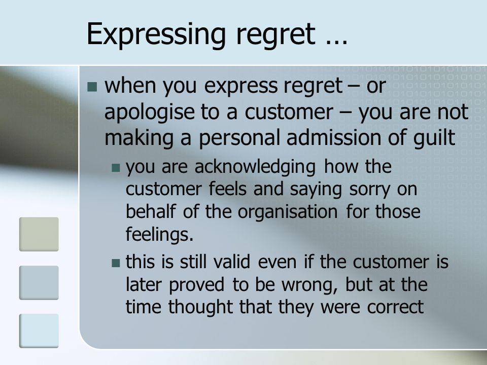 Expressing regret … when you express regret – or apologise to a customer – you are not making a personal admission of guilt.