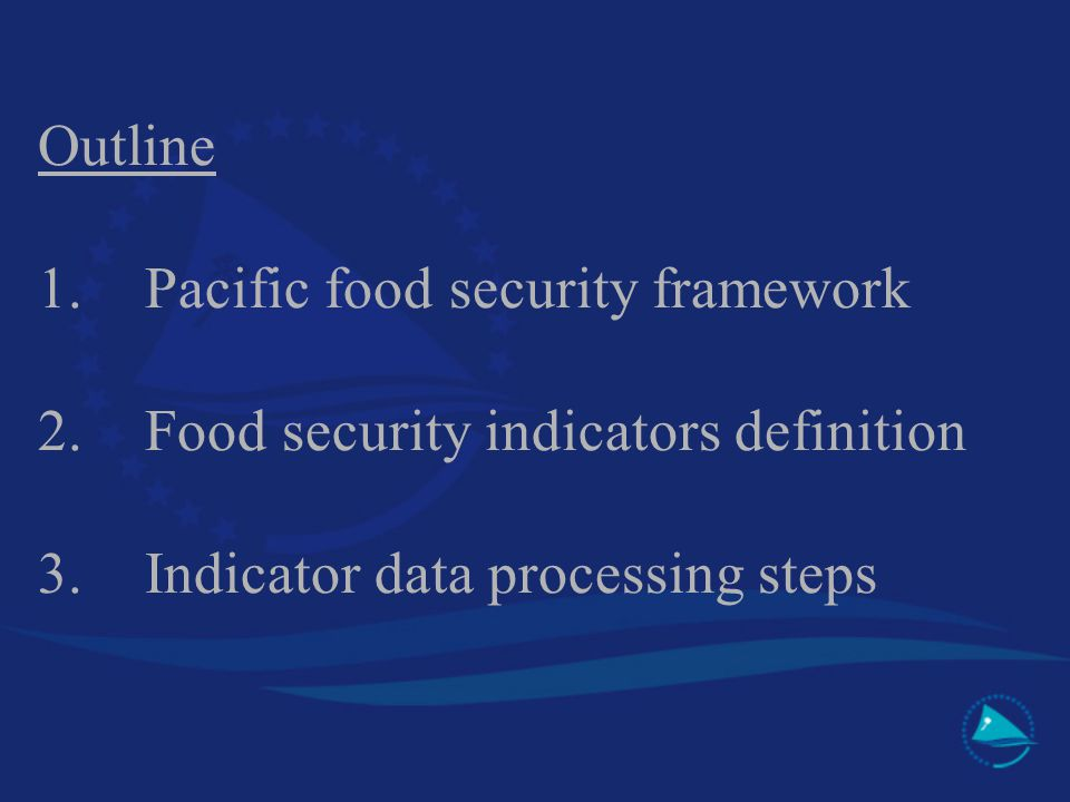 Outline 1. Pacific food security framework 2