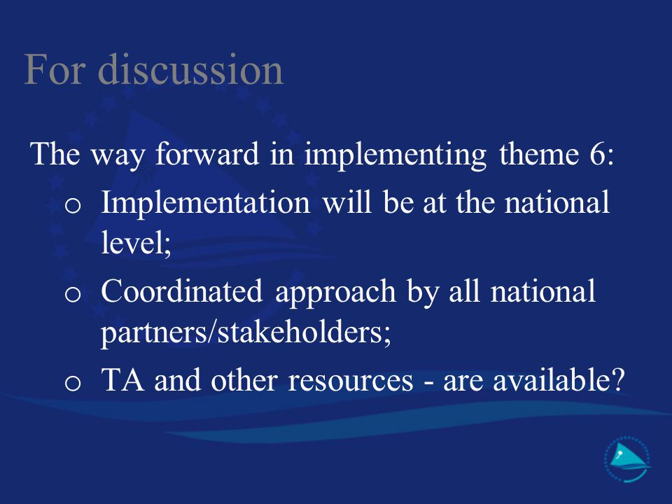 For discussion The way forward in implementing theme 6: