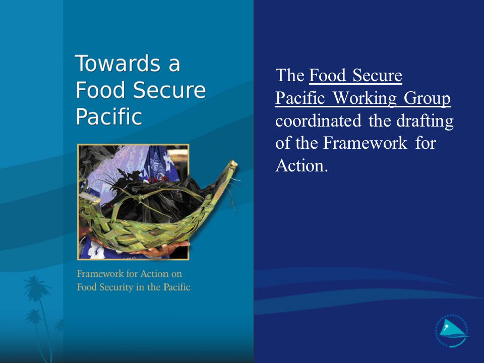 The Food Secure Pacific Working Group coordinated the drafting of the Framework for Action.