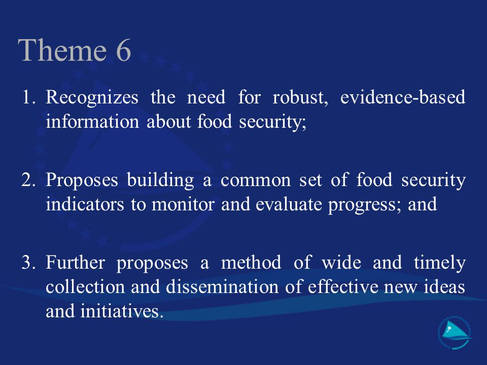 Theme 6 1. Recognizes the need for robust, evidence-based information about food security;