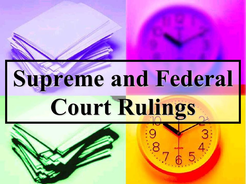 Supreme and Federal Court Rulings