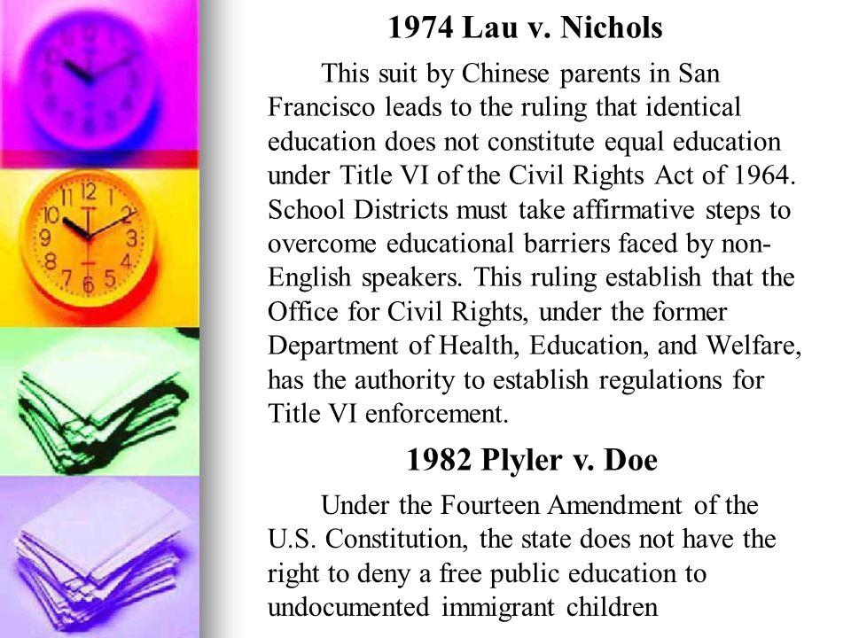1974 Lau v. Nichols 1982 Plyler v. Doe