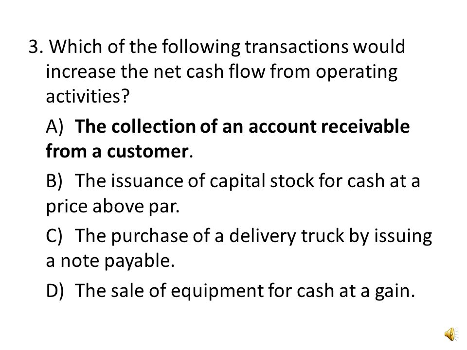 3. Which of the following transactions would increase the net cash flow from operating activities.