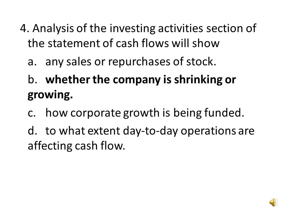 4. Analysis of the investing activities section of the statement of cash flows will show