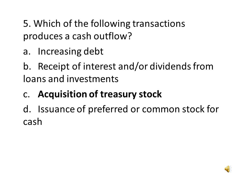 5. Which of the following transactions produces a cash outflow