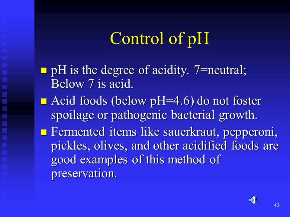 Control of pH pH is the degree of acidity. 7=neutral; Below 7 is acid.