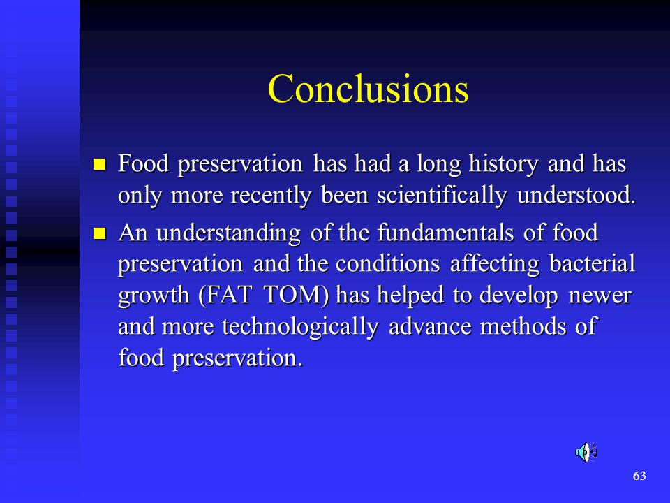 Conclusions Food preservation has had a long history and has only more recently been scientifically understood.