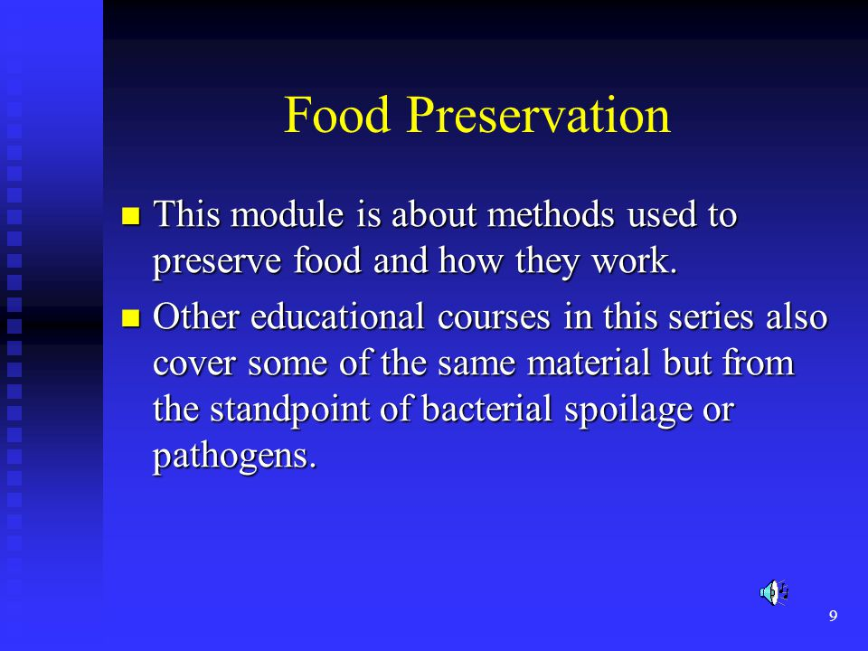 Food Preservation This module is about methods used to preserve food and how they work.