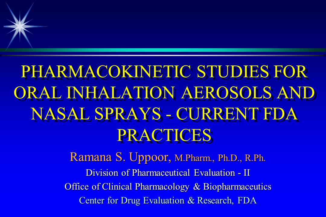 PHARMACOKINETIC STUDIES FOR ORAL INHALATION AEROSOLS AND NASAL SPRAYS - CURRENT FDA PRACTICES