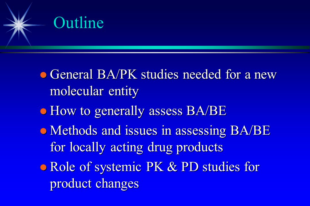 Outline General BA/PK studies needed for a new molecular entity