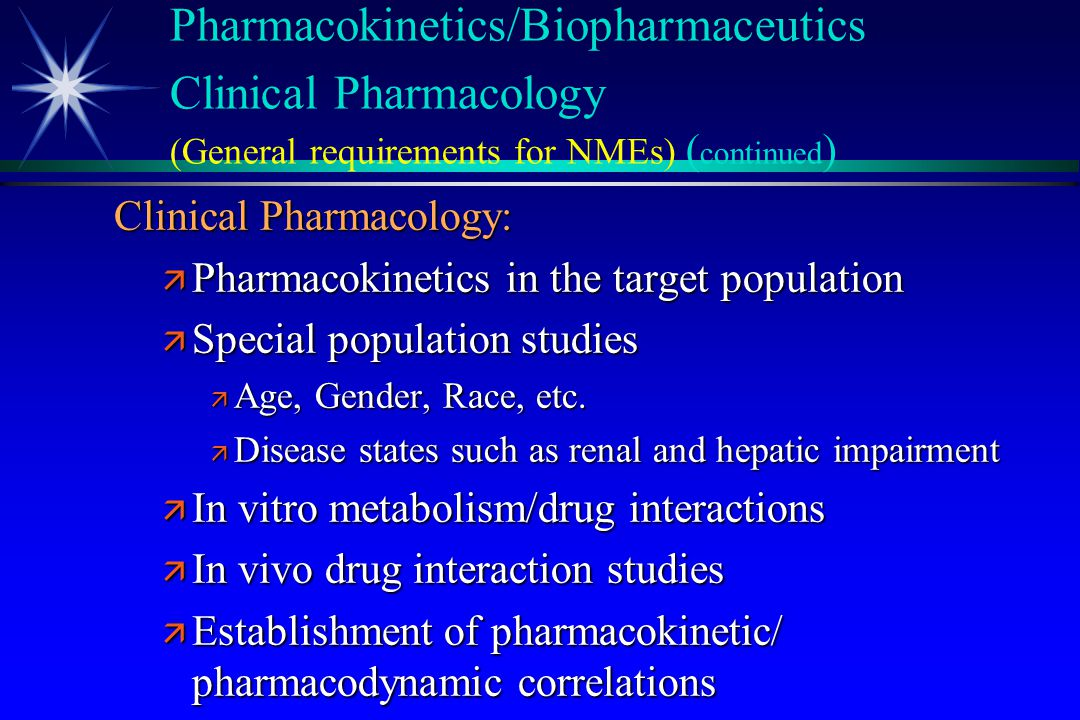 Pharmacokinetics/Biopharmaceutics Clinical Pharmacology (General requirements for NMEs) (continued)