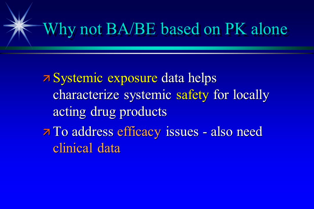 Why not BA/BE based on PK alone
