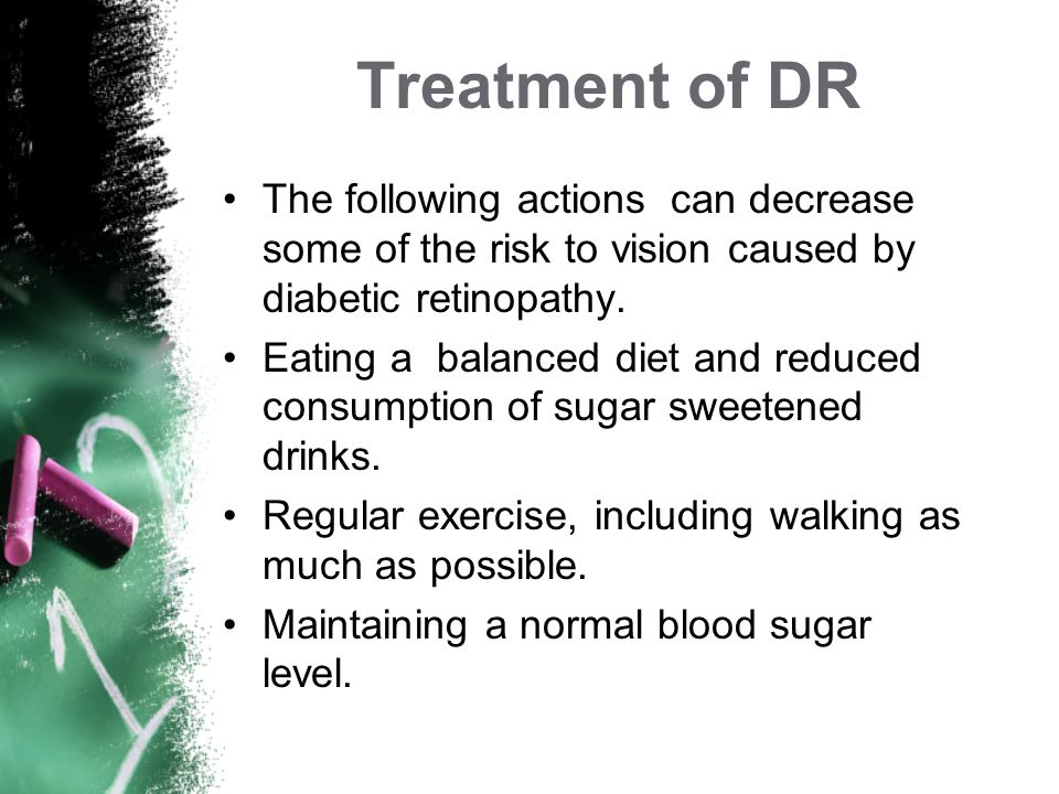 Treatment of DR The following actions can decrease some of the risk to vision caused by diabetic retinopathy.