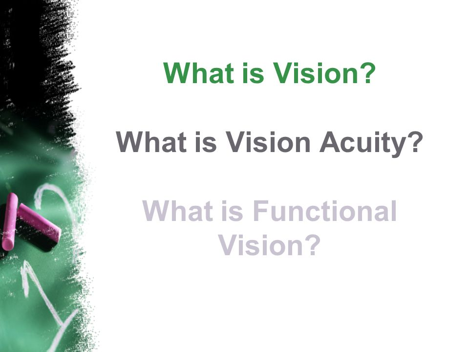 What is Vision What is Vision Acuity What is Functional Vision