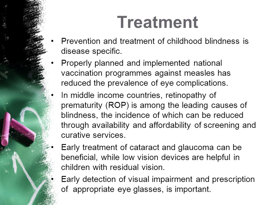 Treatment Prevention and treatment of childhood blindness is disease specific.