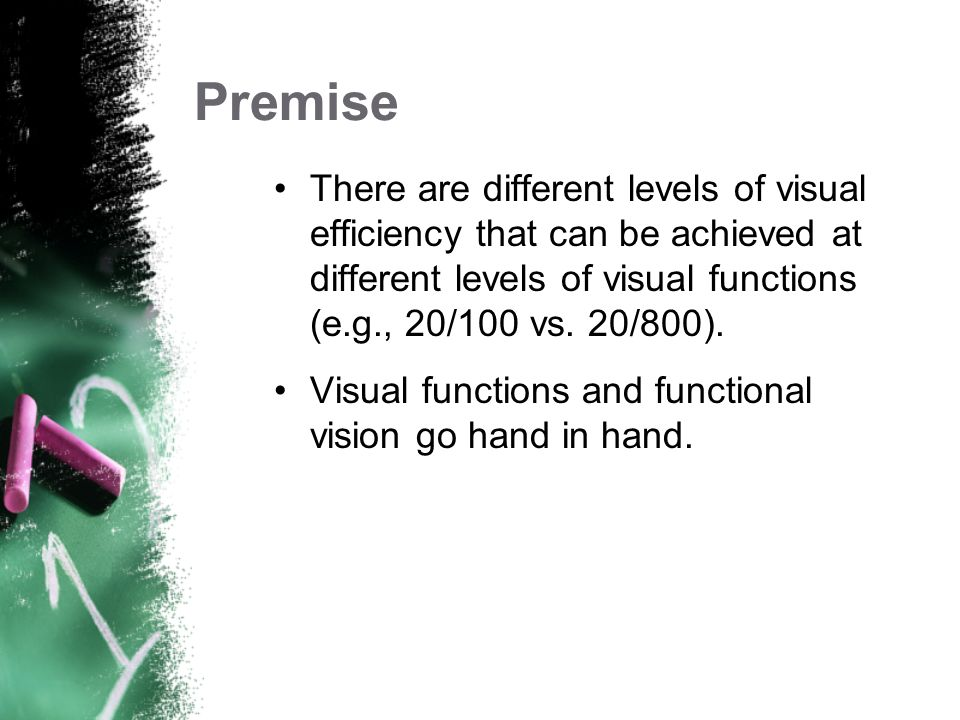 Premise There are different levels of visual efficiency that can be achieved at different levels of visual functions (e.g., 20/100 vs. 20/800).