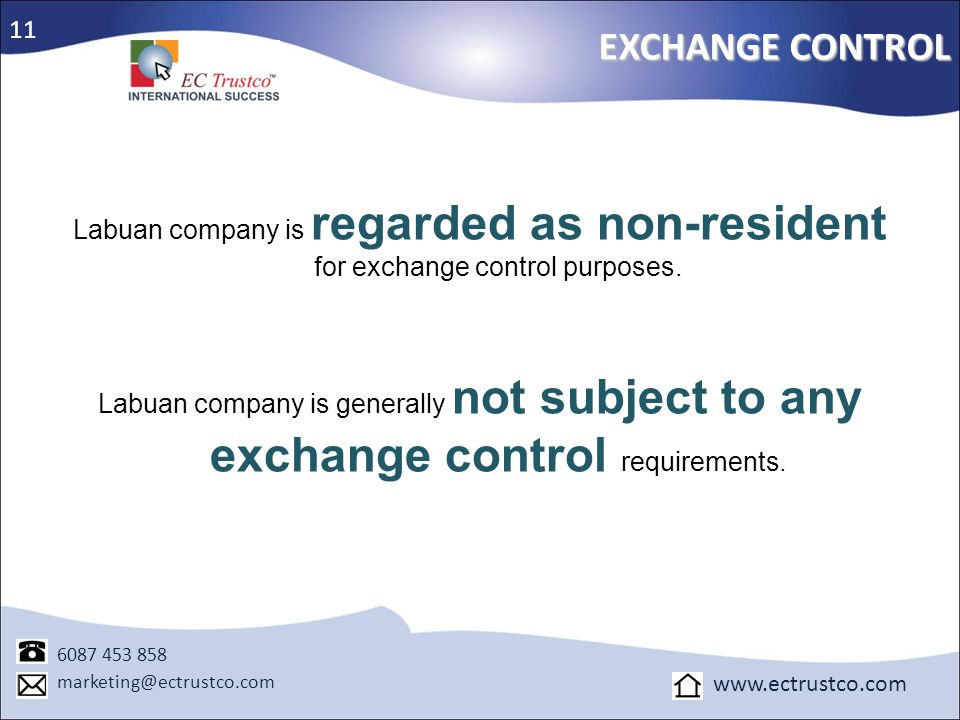 11 EXCHANGE CONTROL. Labuan company is regarded as non-resident for exchange control purposes.