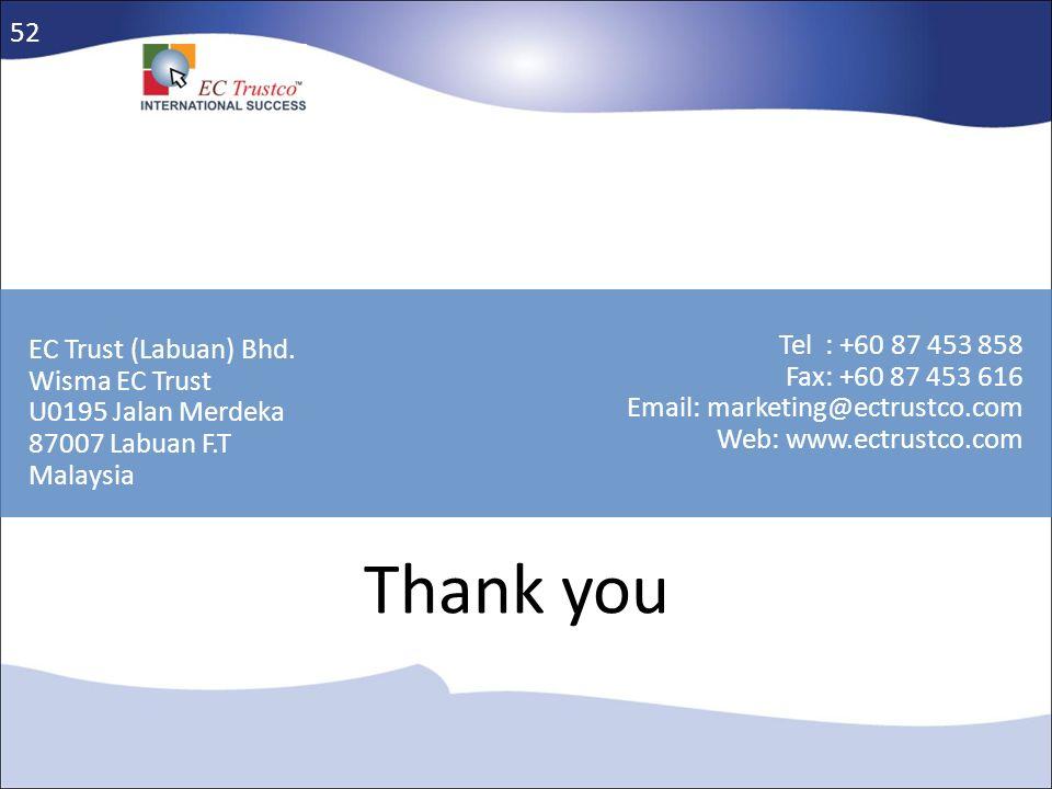 Thank you 52 Tel : +60 87 453 858 EC Trust (Labuan) Bhd.