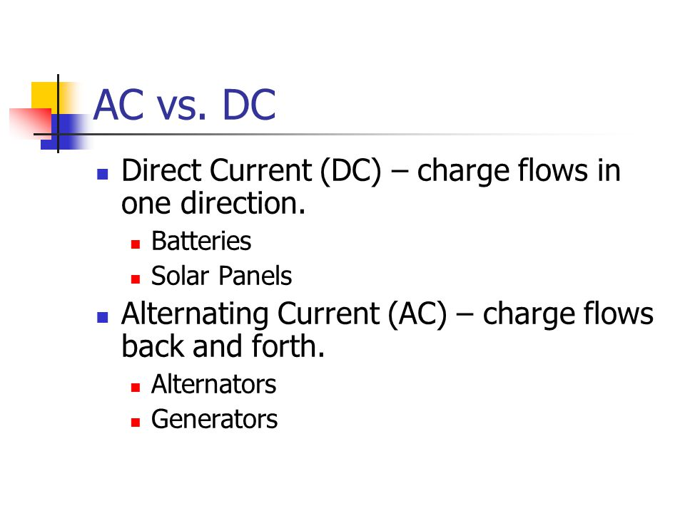 AC vs. DC Direct Current (DC) – charge flows in one direction.