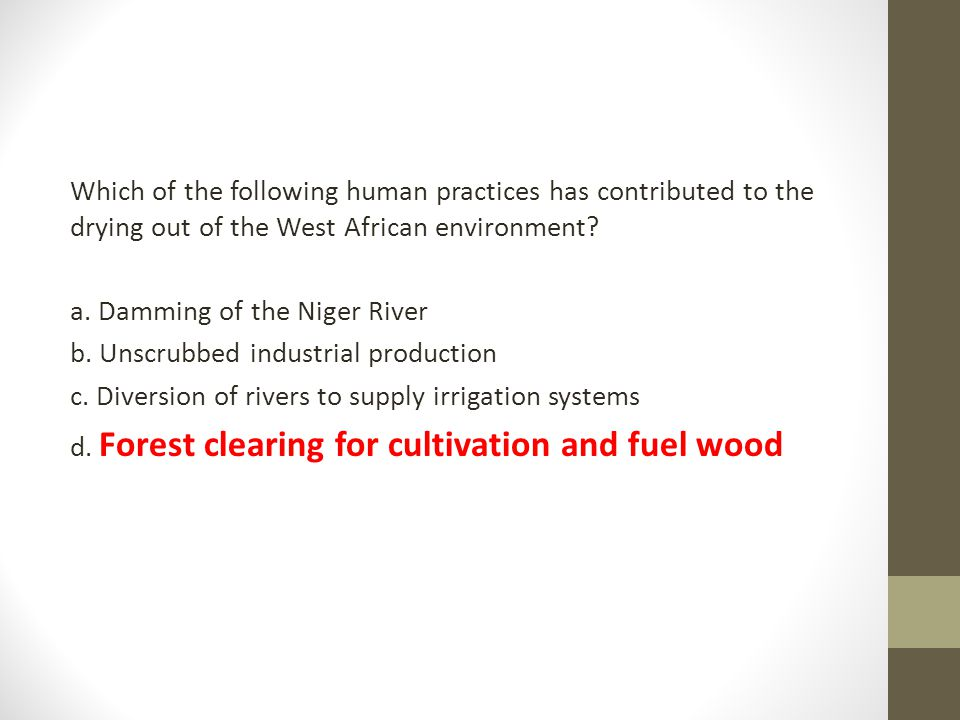 Which of the following human practices has contributed to the drying out of the West African environment