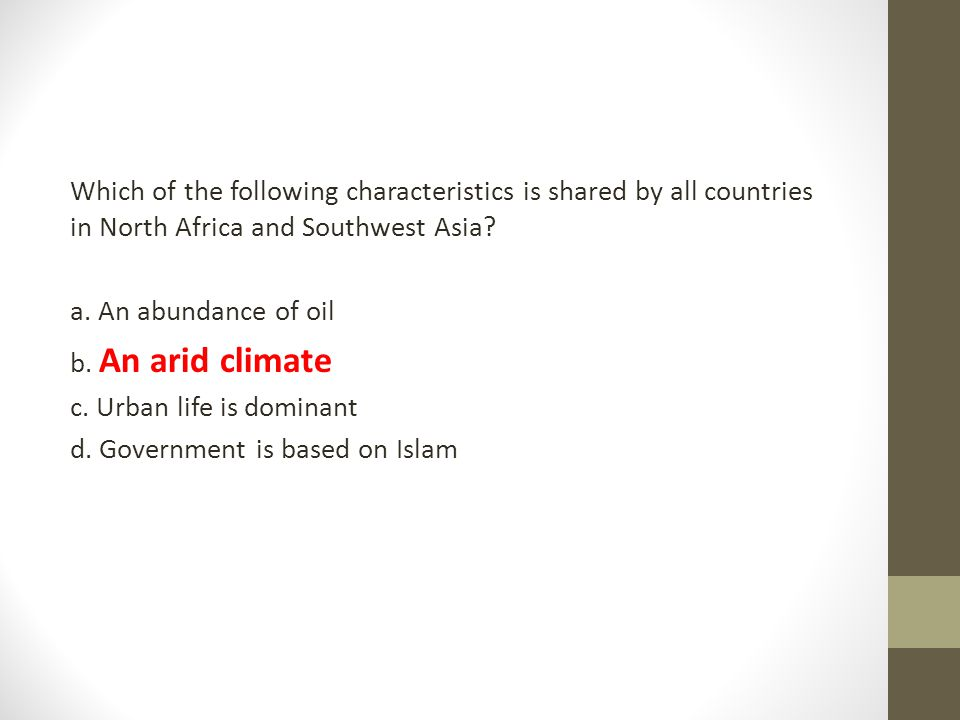 Which of the following characteristics is shared by all countries in North Africa and Southwest Asia