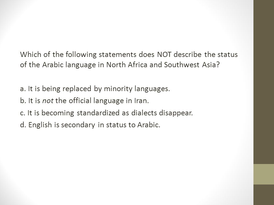 Which of the following statements does NOT describe the status of the Arabic language in North Africa and Southwest Asia