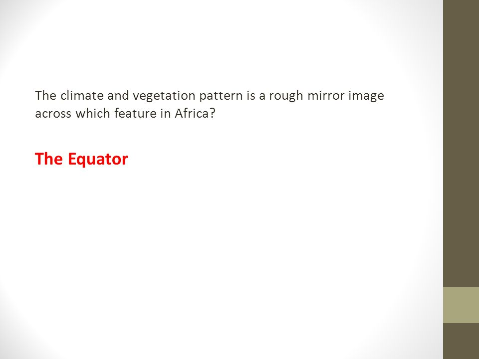 The climate and vegetation pattern is a rough mirror image across which feature in Africa