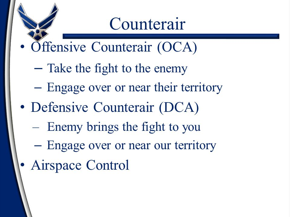 Counterair Offensive Counterair (OCA) Take the fight to the enemy