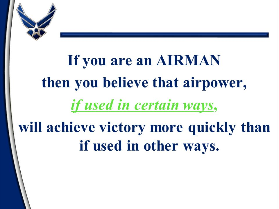 then you believe that airpower, if used in certain ways,