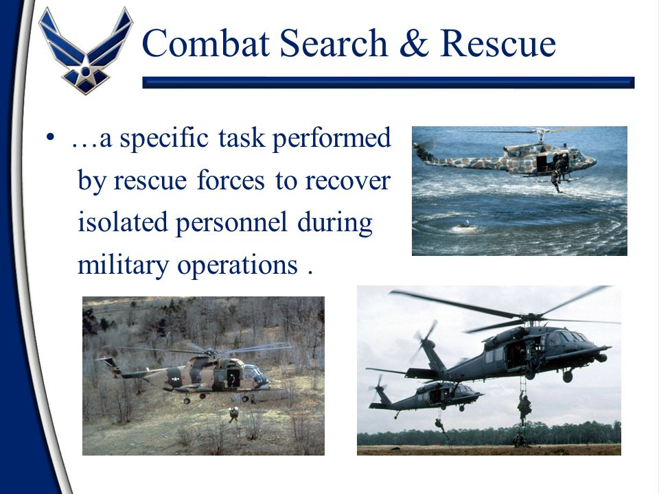 Combat Search & Rescue …a specific task performed