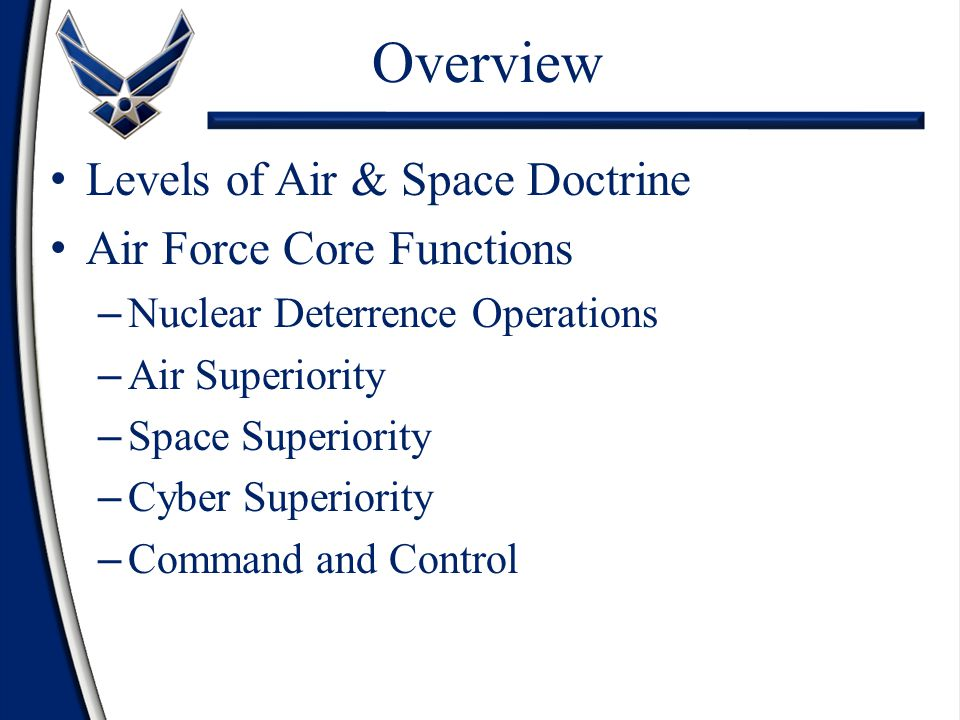Overview Levels of Air & Space Doctrine Air Force Core Functions