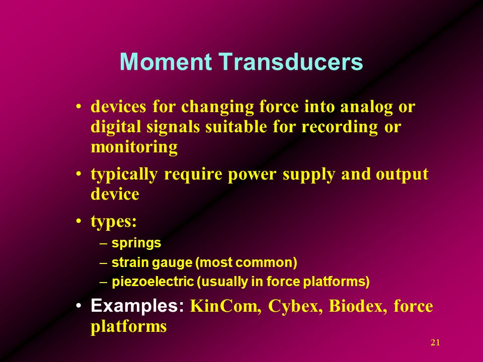 Moment Transducers devices for changing force into analog or digital signals suitable for recording or monitoring.