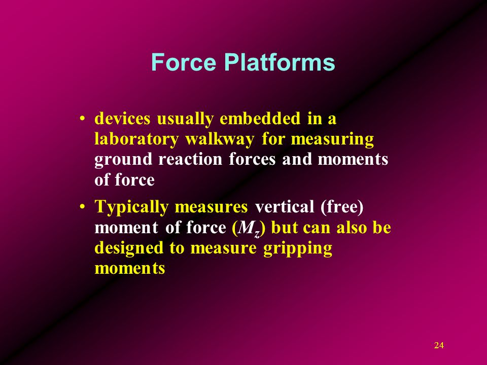 Force Platforms devices usually embedded in a laboratory walkway for measuring ground reaction forces and moments of force.